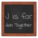 J is for Join Together