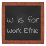 W is for Work Ethic